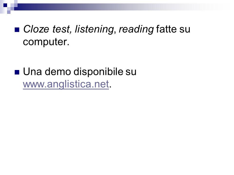 Cloze test, listening, reading fatte su computer. Una demo disponibile su www.anglistica.net. www.anglistica.net