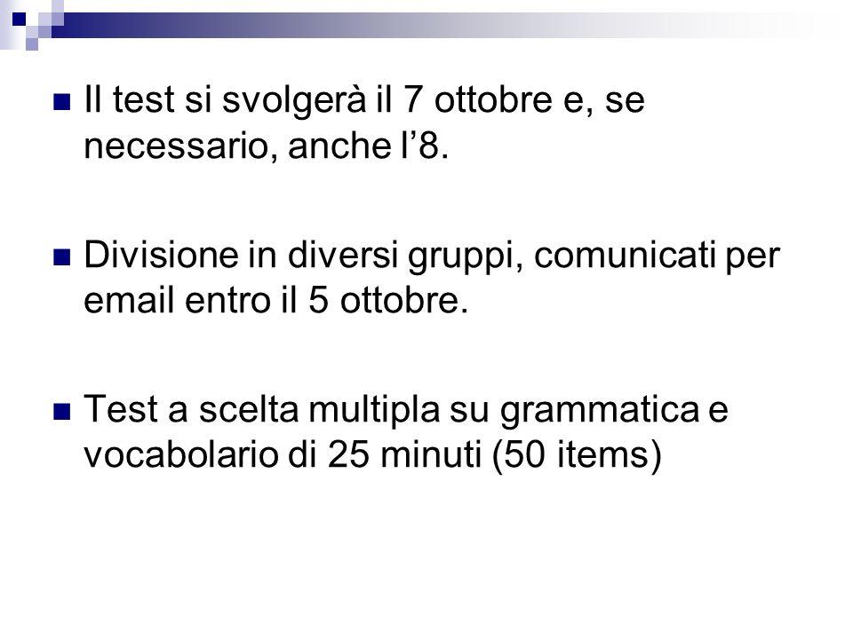 Il test si svolgerà il 7 ottobre e, se necessario, anche l8. Divisione in diversi gruppi, comunicati per email entro il 5 ottobre. Test a scelta multi