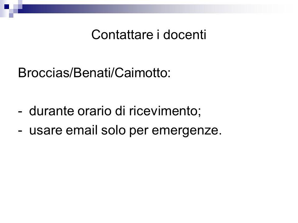 Contattare i docenti Broccias/Benati/Caimotto: -durante orario di ricevimento; -usare email solo per emergenze.