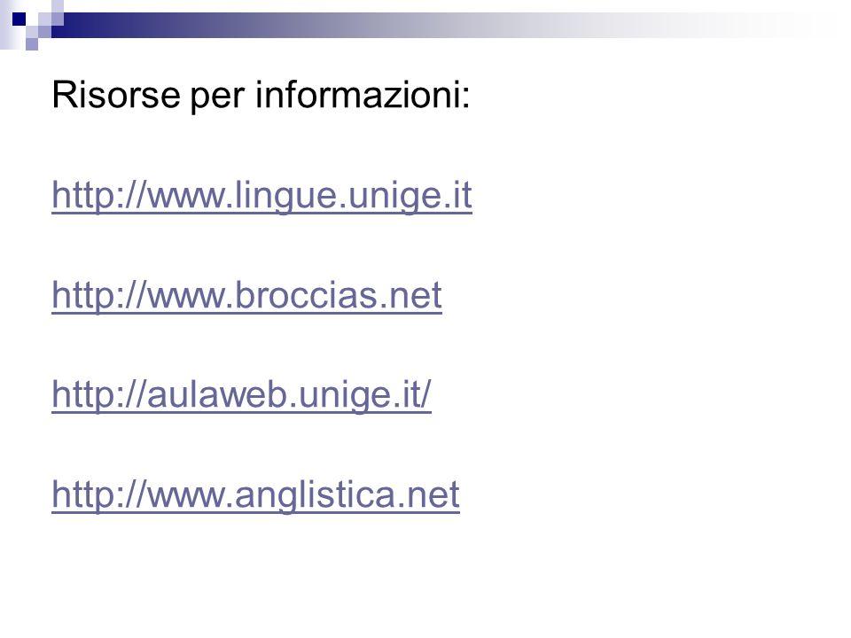 Risorse per informazioni: http://www.lingue.unige.it http://www.broccias.net http://aulaweb.unige.it/ http://www.anglistica.net