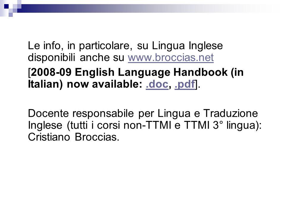 Le info, in particolare, su Lingua Inglese disponibili anche su www.broccias.netwww.broccias.net [2008-09 English Language Handbook (in Italian) now a