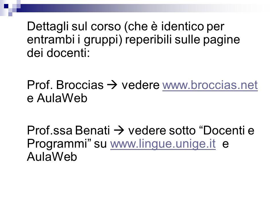 Dettagli sul corso (che è identico per entrambi i gruppi) reperibili sulle pagine dei docenti: Prof. Broccias vedere www.broccias.net e AulaWebwww.bro