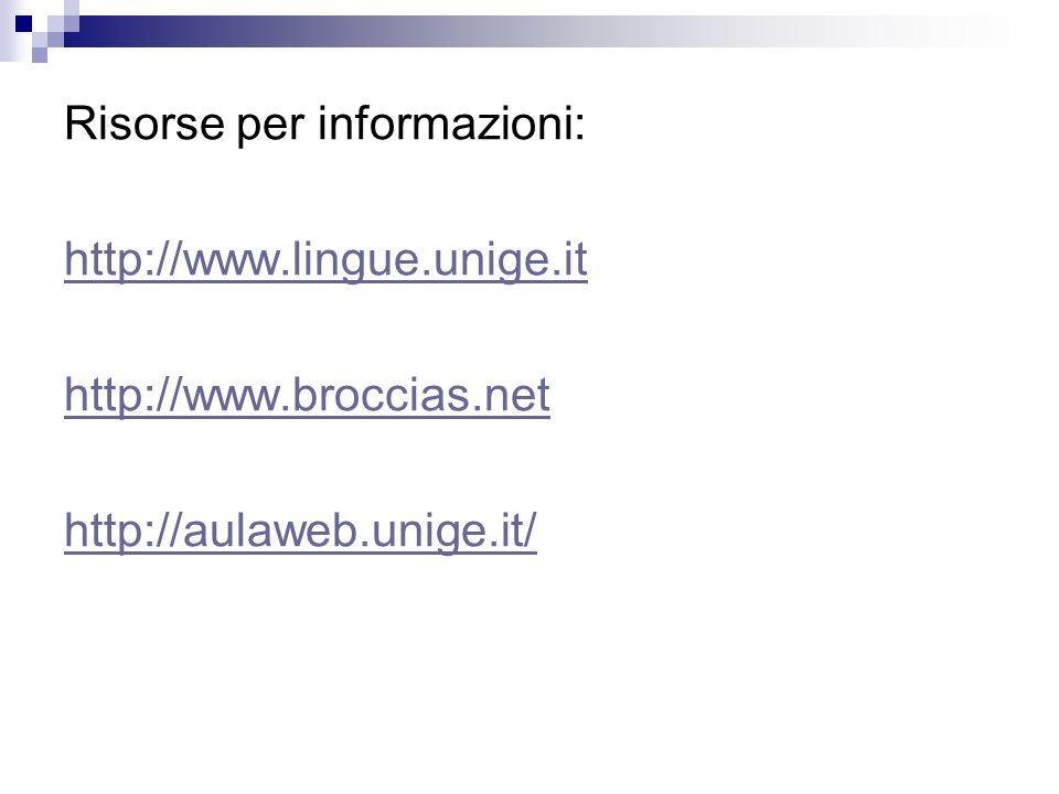 Risorse per informazioni: http://www.lingue.unige.it http://www.broccias.net http://aulaweb.unige.it/