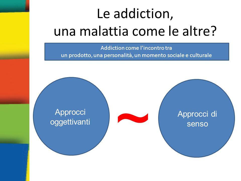 Le addiction, una malattia come le altre.