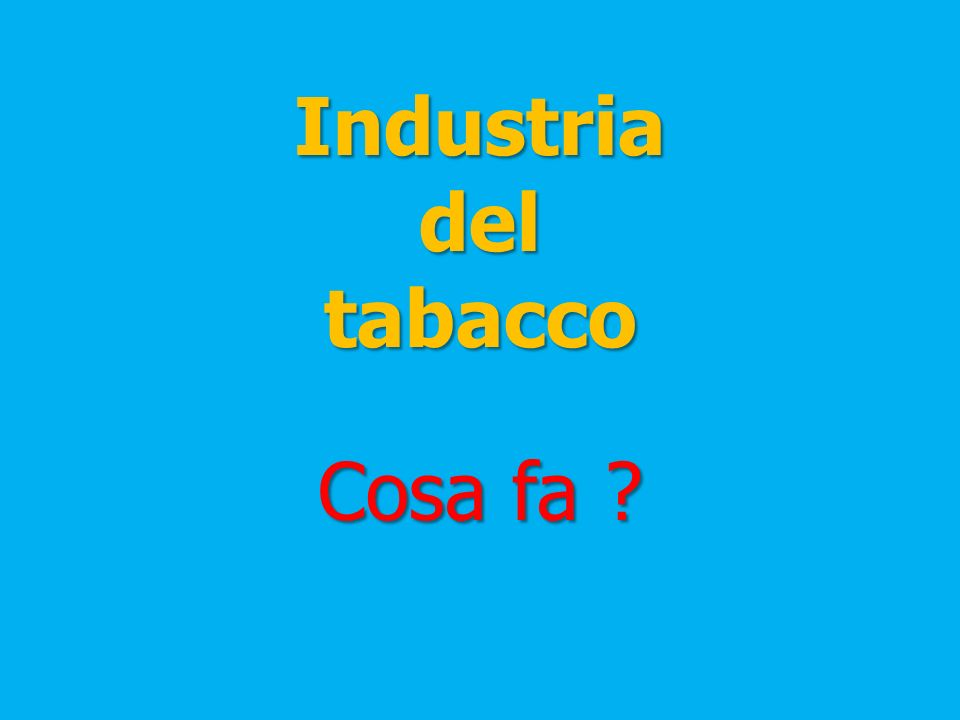 Industria del tabacco Cosa fa ?