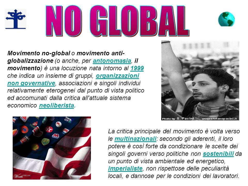 Movimento no-global o movimento anti- globalizzazione (o anche, per antonomasia, il movimento) è una locuzione nata intorno al 1999 che indica un insi