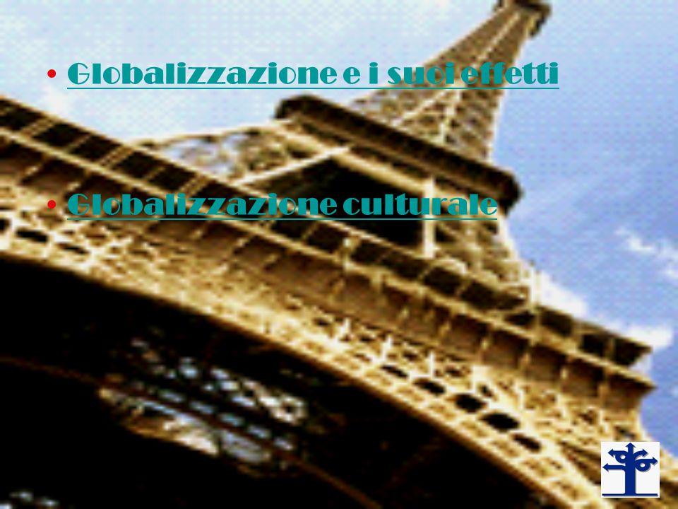 Globalizzazione e i suoi effetti Globalizzazione culturale