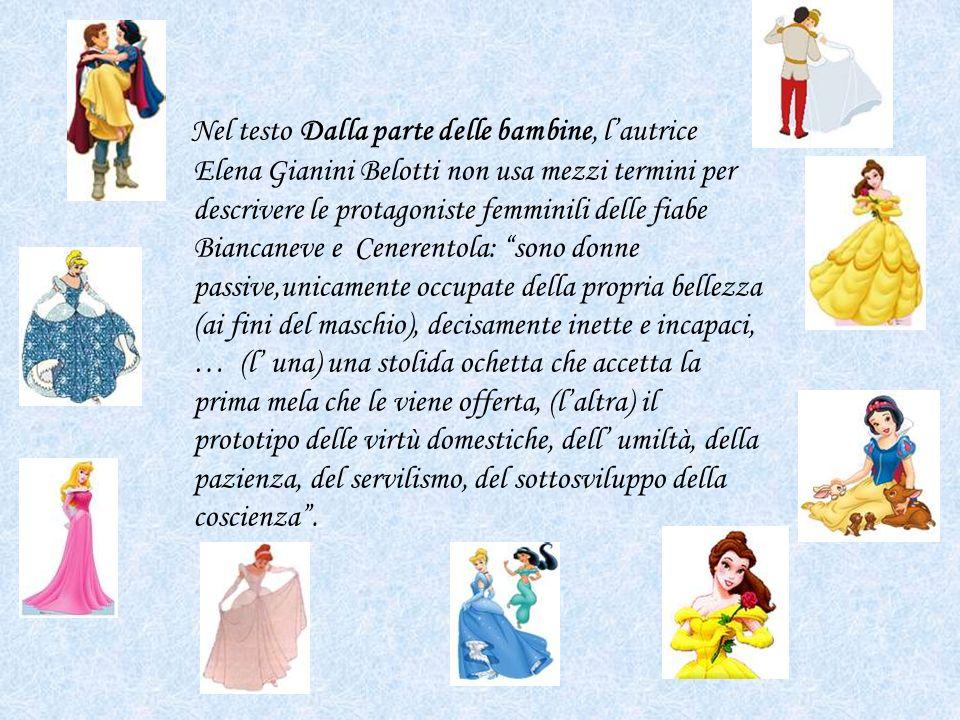 Nel testo Dalla parte delle bambine, lautrice Elena Gianini Belotti non usa mezzi termini per descrivere le protagoniste femminili delle fiabe Biancan