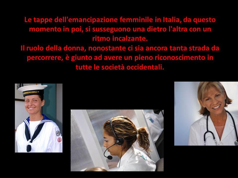 Le tappe dell'emancipazione femminile in Italia, da questo momento in poi, si susseguono una dietro l'altra con un ritmo incalzante. Il ruolo della do