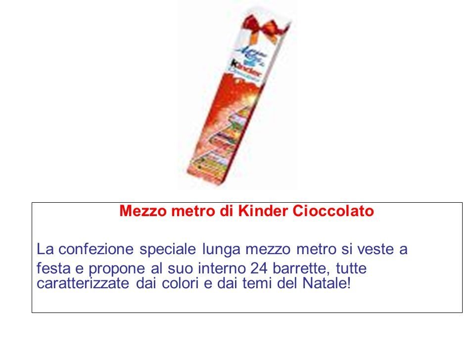 Mezzo metro di Kinder Cioccolato La confezione speciale lunga mezzo metro si veste a festa e propone al suo interno 24 barrette, tutte caratterizzate dai colori e dai temi del Natale!