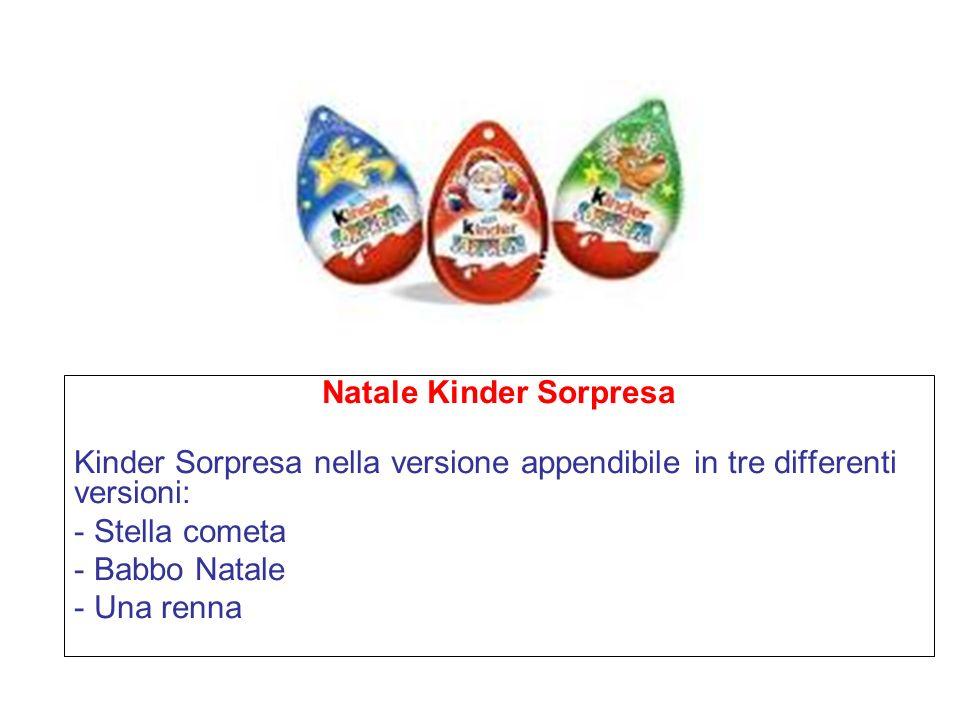 Natale Kinder Sorpresa Kinder Sorpresa nella versione appendibile in tre differenti versioni: - Stella cometa - Babbo Natale - Una renna
