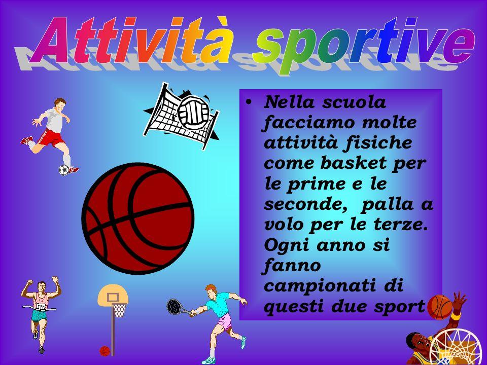 Nella scuola facciamo molte attività fisiche come basket per le prime e le seconde, palla a volo per le terze.