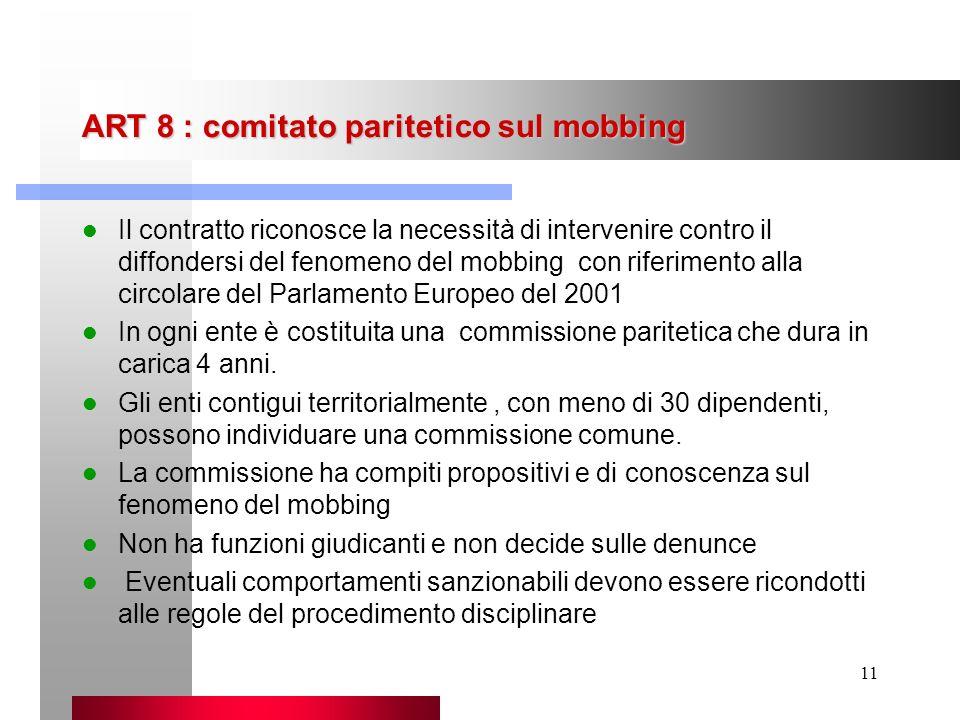 11 ART 8 : comitato paritetico sul mobbing Il contratto riconosce la necessità di intervenire contro il diffondersi del fenomeno del mobbing con rifer