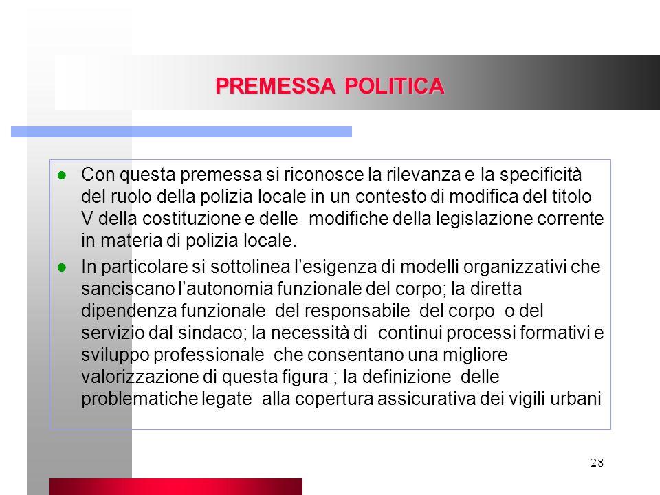 28 PREMESSA POLITICA Con questa premessa si riconosce la rilevanza e la specificità del ruolo della polizia locale in un contesto di modifica del tito