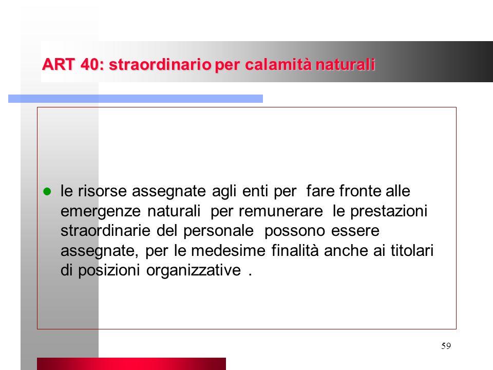 59 ART 40: straordinario per calamità naturali le risorse assegnate agli enti per fare fronte alle emergenze naturali per remunerare le prestazioni st
