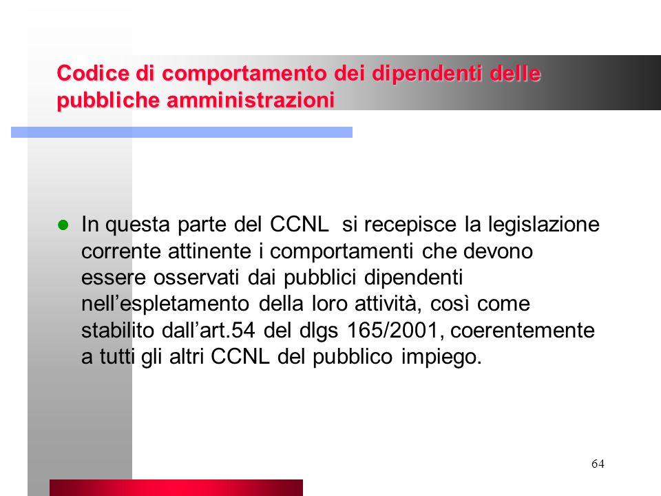 64 Codice di comportamento dei dipendenti delle pubbliche amministrazioni In questa parte del CCNL si recepisce la legislazione corrente attinente i c
