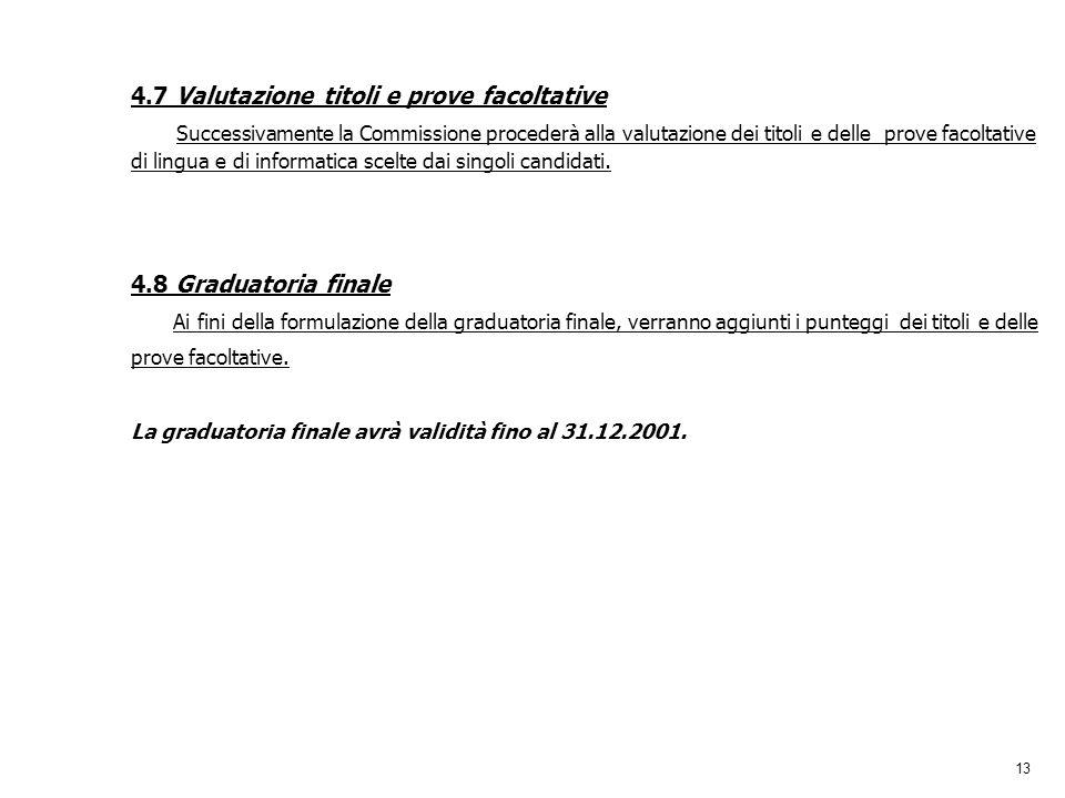13 4.7 Valutazione titoli e prove facoltative Successivamente la Commissione procederà alla valutazione dei titoli e delle prove facoltative di lingua