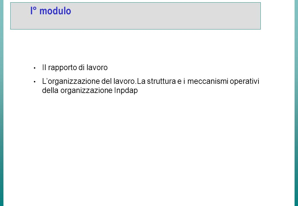 I° modulo Il rapporto di lavoro Lorganizzazione del lavoro.La struttura e i meccanismi operativi della organizzazione Inpdap