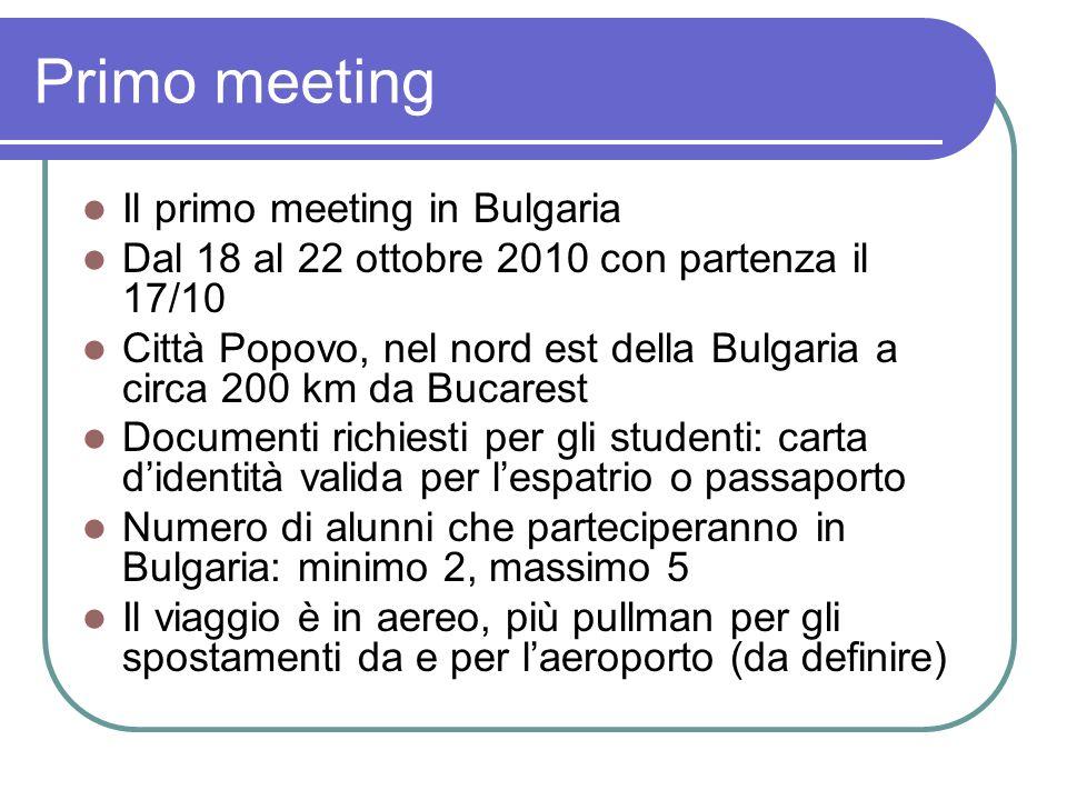 Primo meeting Il primo meeting in Bulgaria Dal 18 al 22 ottobre 2010 con partenza il 17/10 Città Popovo, nel nord est della Bulgaria a circa 200 km da