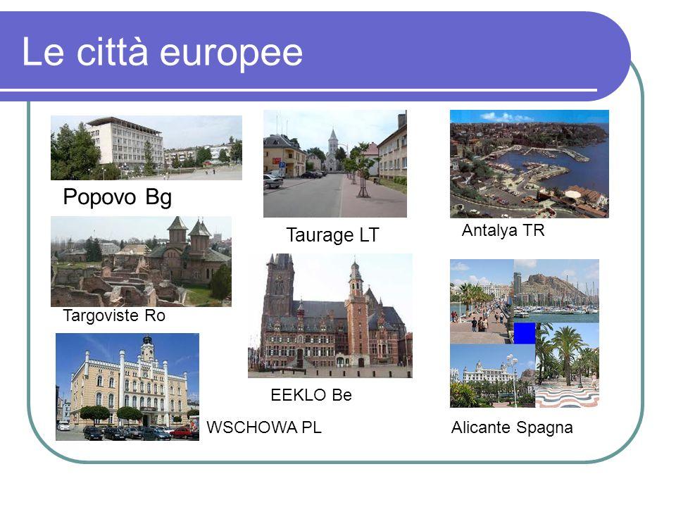 Le città europee Taurage LT Antalya TR Targoviste Ro WSCHOWA PLEEKLO Be Alicante Spagna Popovo Bg Taurage LT Antalya TR Targoviste Ro WSCHOWA PL EEKLO
