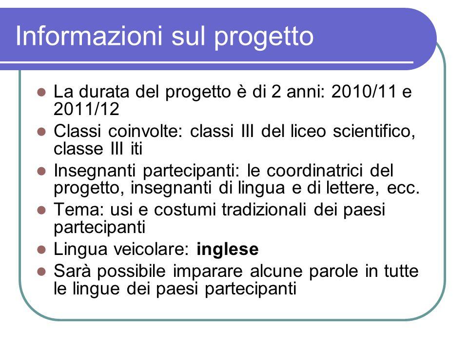 Informazioni sul progetto La durata del progetto è di 2 anni: 2010/11 e 2011/12 Classi coinvolte: classi III del liceo scientifico, classe III iti Ins