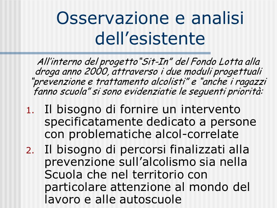 Osservazione e analisi dellesistente 1. Il bisogno di fornire un intervento specificatamente dedicato a persone con problematiche alcol-correlate 2. I