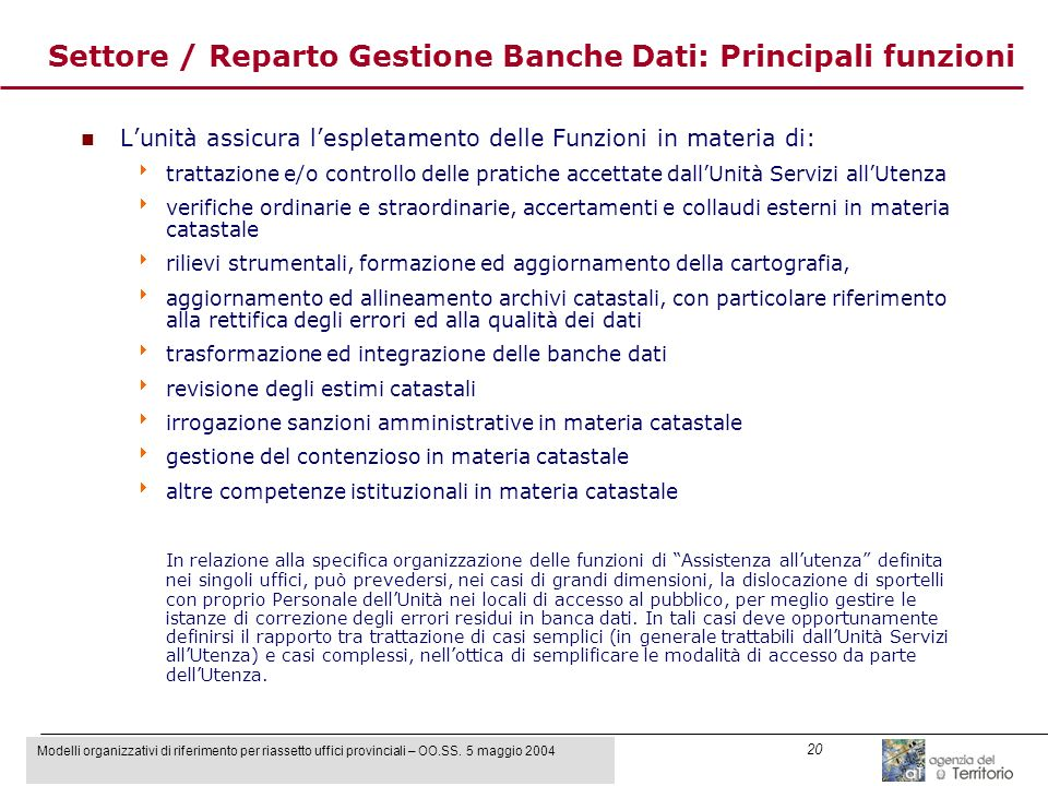 Modelli organizzativi di riferimento per riassetto uffici provinciali – OO.SS. 5 maggio 2004 20 Settore / Reparto Gestione Banche Dati: Principali fun