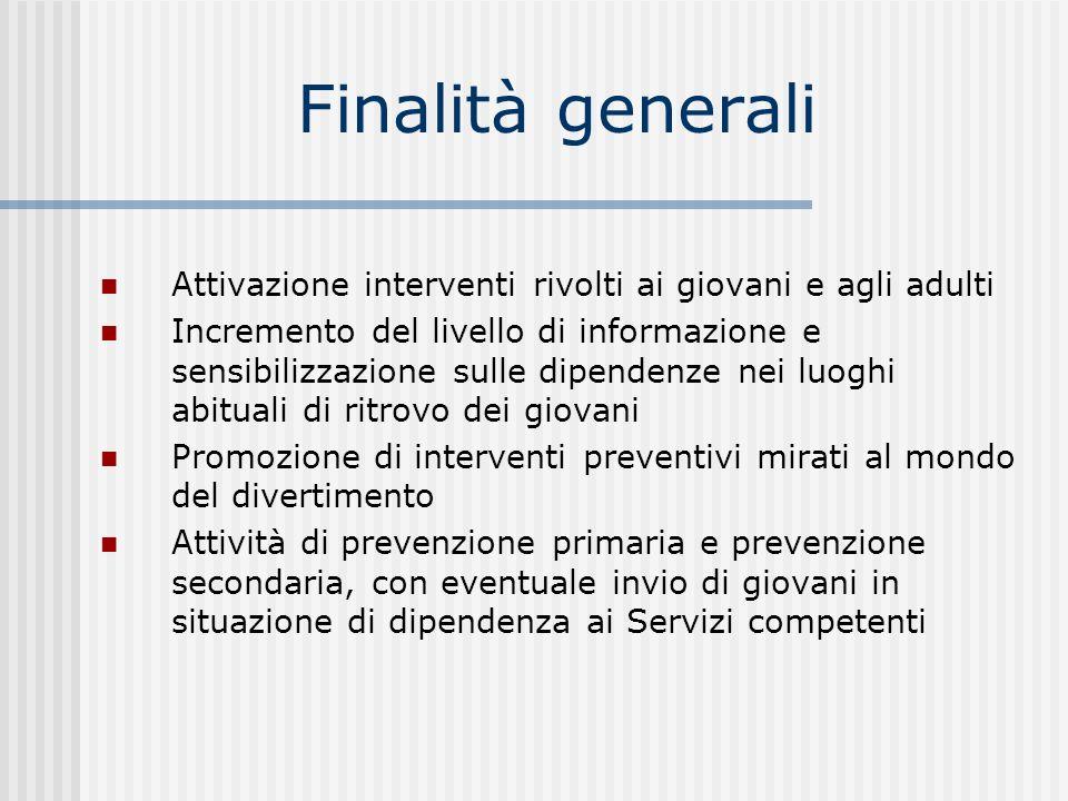 Finalità generali Attivazione interventi rivolti ai giovani e agli adulti Incremento del livello di informazione e sensibilizzazione sulle dipendenze