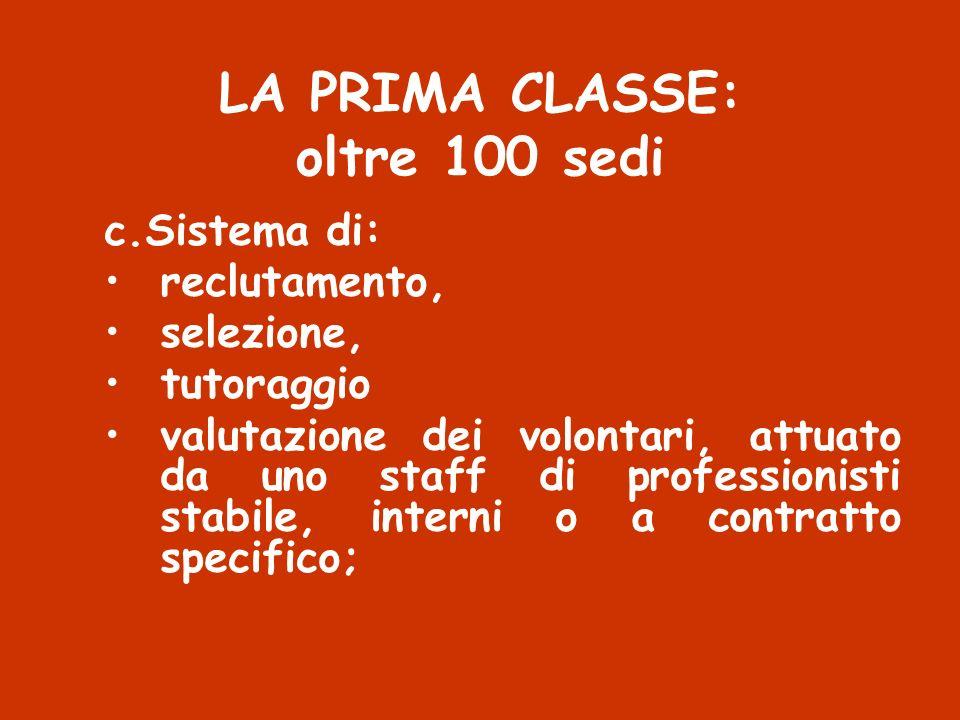 LA PRIMA CLASSE: oltre 100 sedi c.Sistema di: reclutamento, selezione, tutoraggio valutazione dei volontari, attuato da uno staff di professionisti st