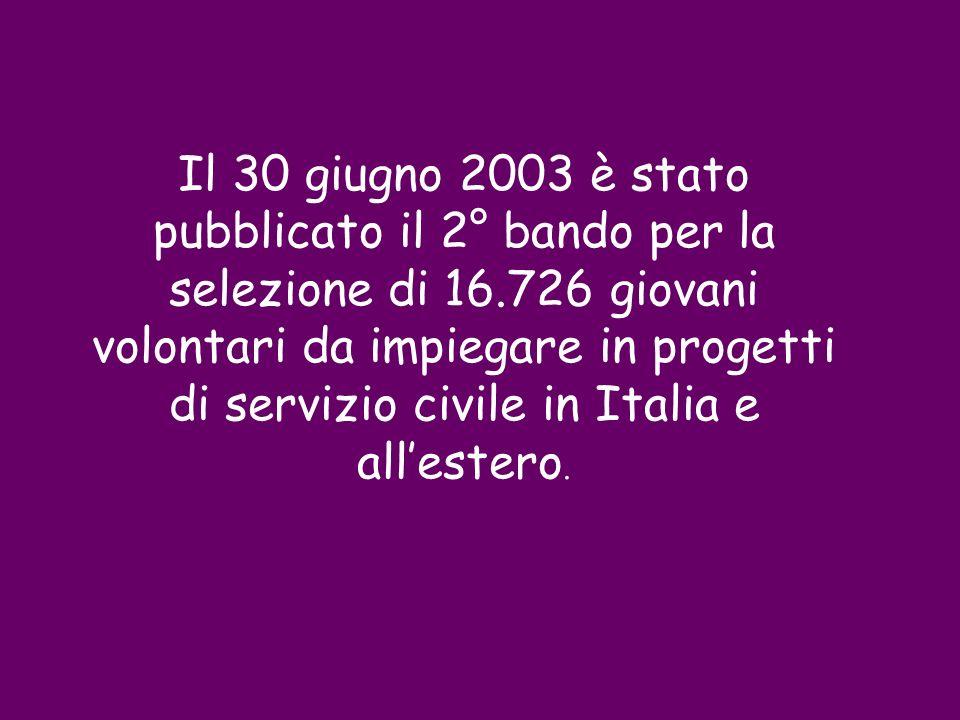 Il 30 giugno 2003 è stato pubblicato il 2° bando per la selezione di 16.726 giovani volontari da impiegare in progetti di servizio civile in Italia e