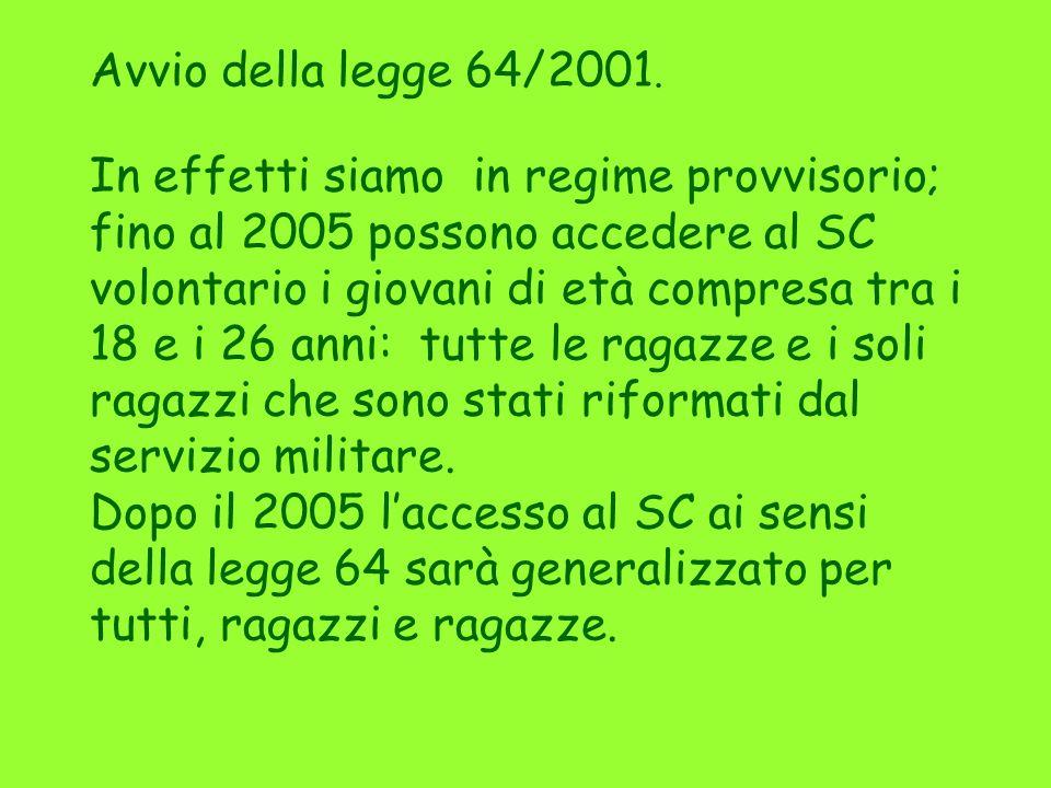 Avvio della legge 64/2001. In effetti siamo in regime provvisorio; fino al 2005 possono accedere al SC volontario i giovani di età compresa tra i 18 e