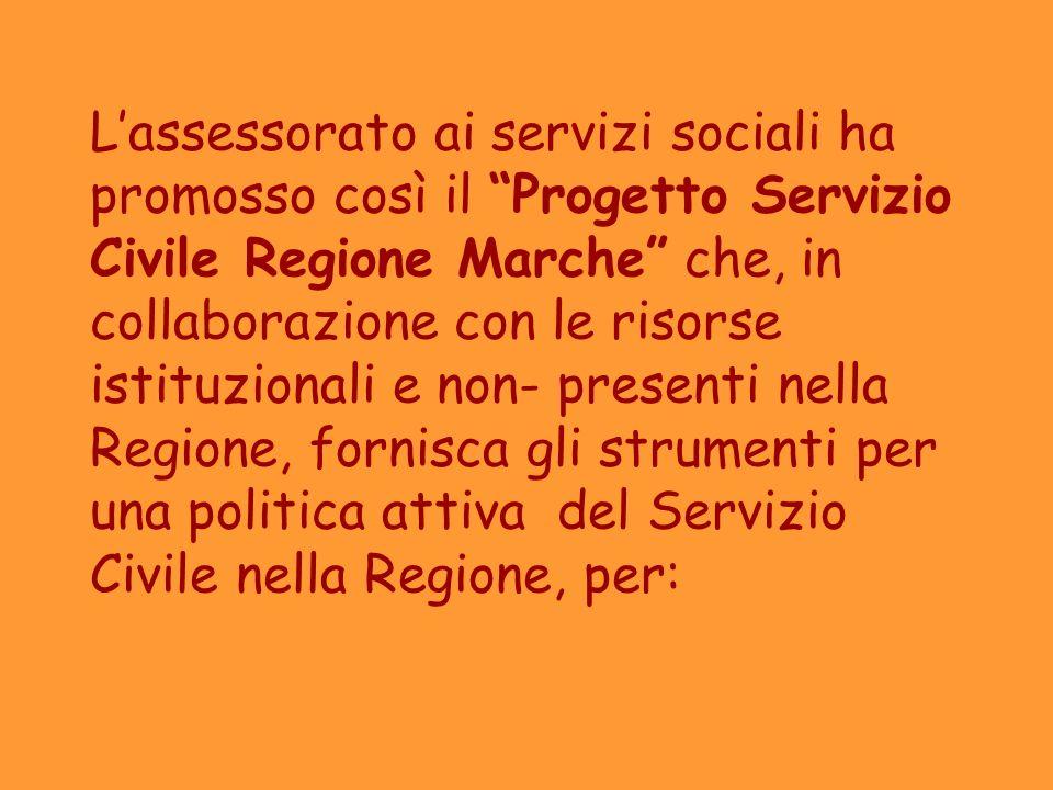Lassessorato ai servizi sociali ha promosso così il Progetto Servizio Civile Regione Marche che, in collaborazione con le risorse istituzionali e non-