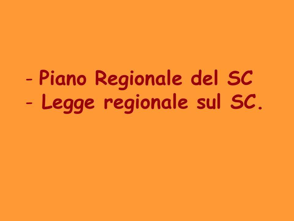 - Piano Regionale del SC - Legge regionale sul SC.