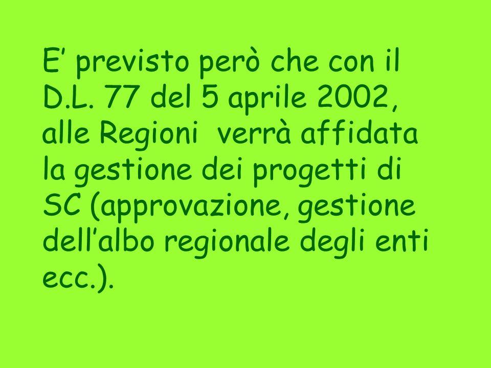 E previsto però che con il D.L. 77 del 5 aprile 2002, alle Regioni verrà affidata la gestione dei progetti di SC (approvazione, gestione dellalbo regi