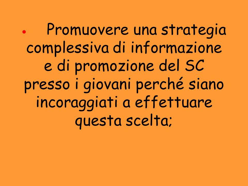 Promuovere una strategia complessiva di informazione e di promozione del SC presso i giovani perché siano incoraggiati a effettuare questa scelta;