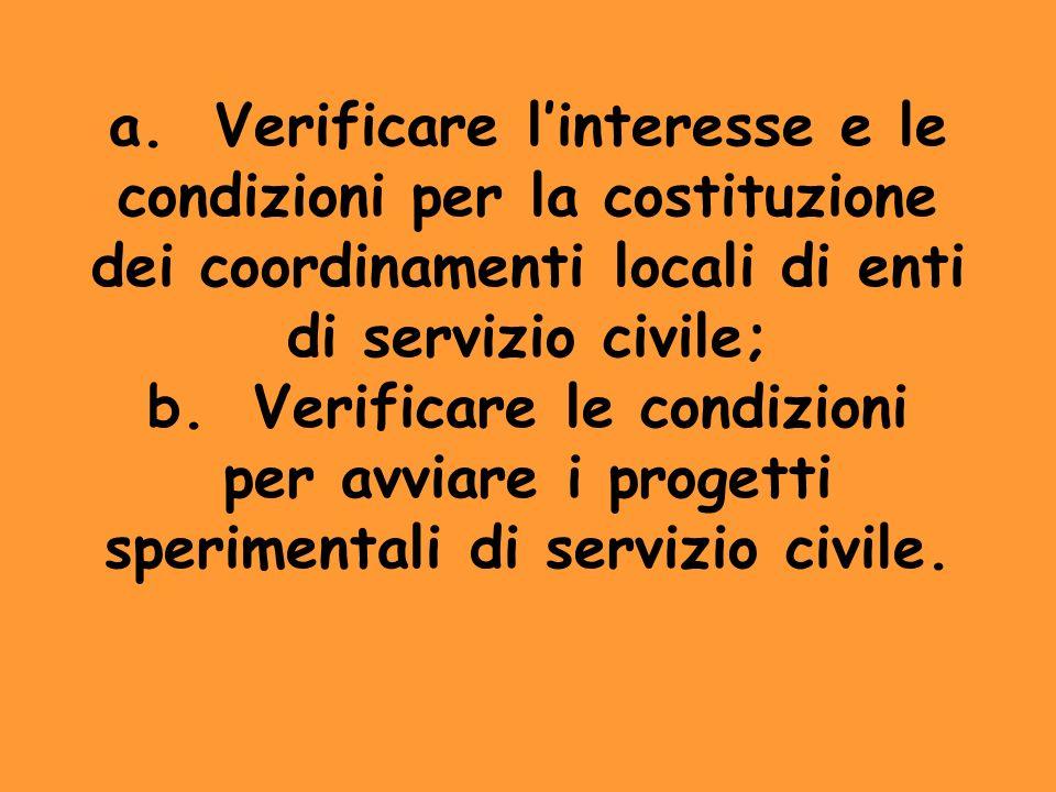 a.Verificare linteresse e le condizioni per la costituzione dei coordinamenti locali di enti di servizio civile; b.Verificare le condizioni per avviar