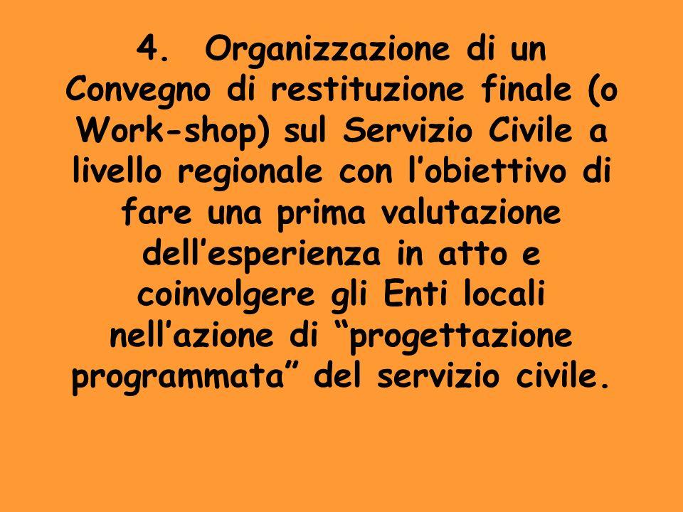 4.Organizzazione di un Convegno di restituzione finale (o Work-shop) sul Servizio Civile a livello regionale con lobiettivo di fare una prima valutazi