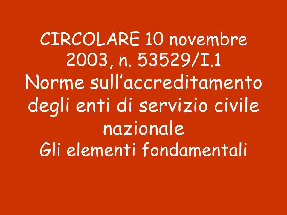 CIRCOLARE 10 novembre 2003, n. 53529/I.1 Norme sullaccreditamento degli enti di servizio civile nazionale Gli elementi fondamentali