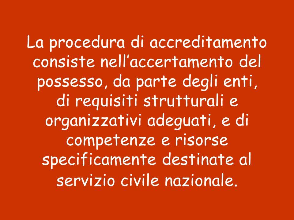 La procedura di accreditamento consiste nellaccertamento del possesso, da parte degli enti, di requisiti strutturali e organizzativi adeguati, e di co