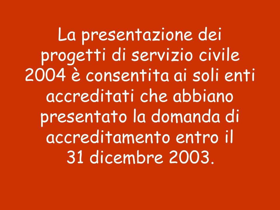 La presentazione dei progetti di servizio civile 2004 è consentita ai soli enti accreditati che abbiano presentato la domanda di accreditamento entro