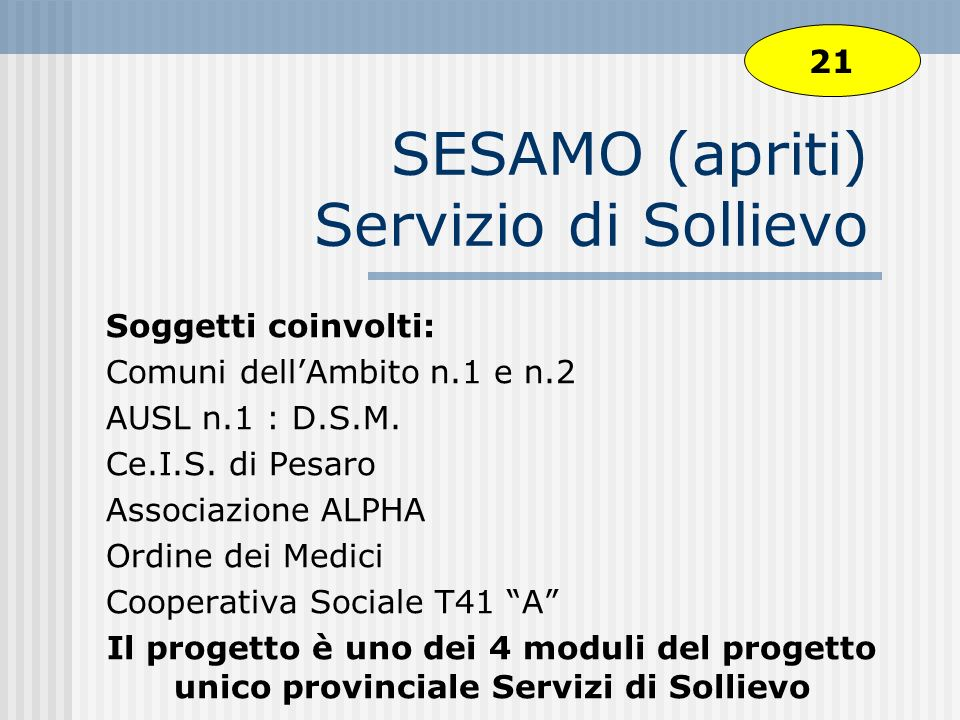 SESAMO (apriti) Servizio di Sollievo Soggetti coinvolti: Comuni dellAmbito n.1 e n.2 AUSL n.1 : D.S.M. Ce.I.S. di Pesaro Associazione ALPHA Ordine dei