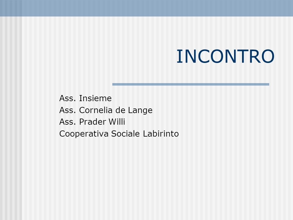 INCONTRO Ass. Insieme Ass. Cornelia de Lange Ass. Prader Willi Cooperativa Sociale Labirinto