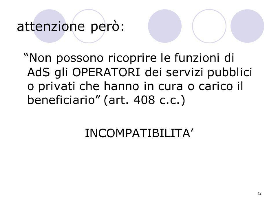 12 attenzione però: Non possono ricoprire le funzioni di AdS gli OPERATORI dei servizi pubblici o privati che hanno in cura o carico il beneficiario (