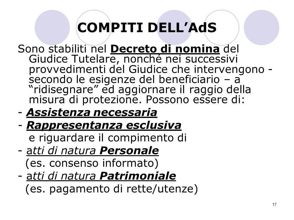 17 COMPITI DELLAdS Sono stabiliti nel Decreto di nomina del Giudice Tutelare, nonché nei successivi provvedimenti del Giudice che intervengono - secon