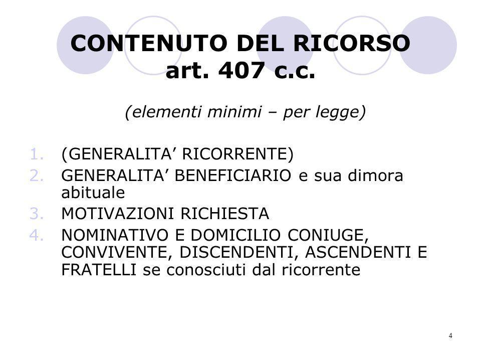4 CONTENUTO DEL RICORSO art. 407 c.c. (elementi minimi – per legge) 1.(GENERALITA RICORRENTE) 2.GENERALITA BENEFICIARIO e sua dimora abituale 3.MOTIVA