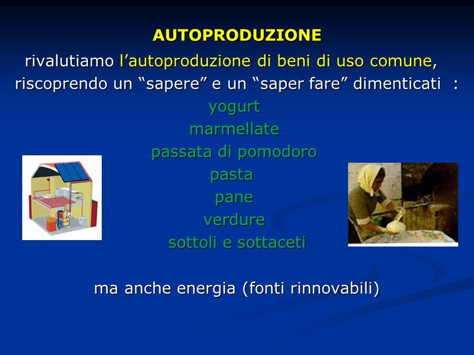 AUTOPRODUZIONE rivalutiamo lautoproduzione di beni di uso comune, rivalutiamo lautoproduzione di beni di uso comune, riscoprendo un sapere e un saper