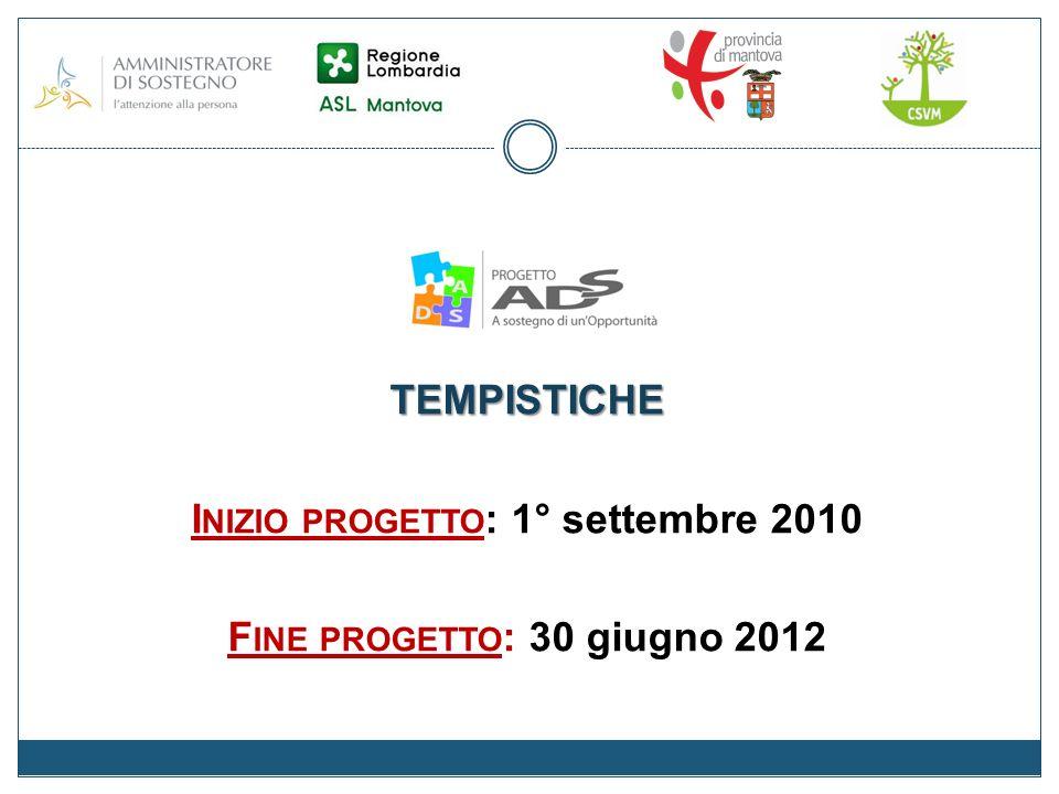 TEMPISTICHE I NIZIO PROGETTO : 1° settembre 2010 F INE PROGETTO : 30 giugno 2012