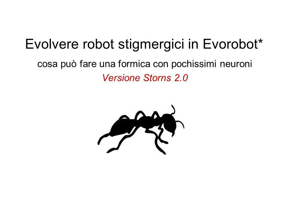 Evolvere robot stigmergici in Evorobot* cosa può fare una formica con pochissimi neuroni Versione Storns 2.0