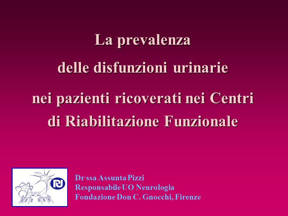 La prevalenza delle disfunzioni urinarie nei pazienti ricoverati nei Centri di Riabilitazione Funzionale Dr ssa Assunta Pizzi Responsabile UO Neurolog