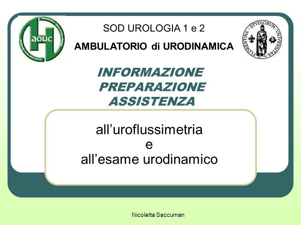 Nicoletta Saccuman INFORMAZIONE PREPARAZIONE ASSISTENZA alluroflussimetria e allesame urodinamico SOD UROLOGIA 1 e 2 AMBULATORIO di URODINAMICA